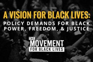 """Yellow text on grayscale background reads: """"A Vision for Black Lives: Policy Demands for Black Power, Freedom and Justice."""""""
