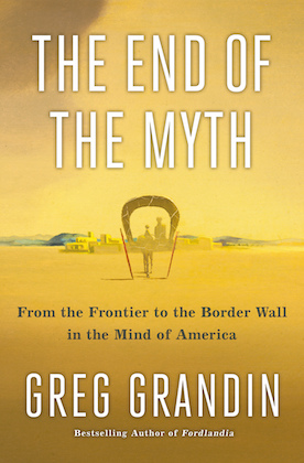 yellow book cover of end of myth by greg grandin with a wagon heading towards a frontier in the distance