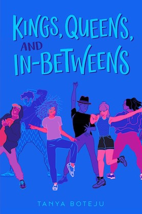 book cover of kings queens and in-betweens by tanya boteju with blue background and lighter blue text displaying the title and fuschia illustrations of people of various gender identities dancing