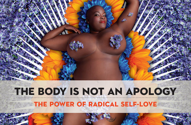 "A Black woman with flowers on her body and the words ""The Body is Not an Apology: The power of radical self-love"""