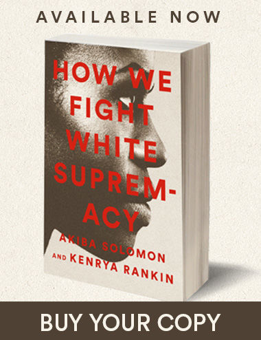 "Now available, ""How We Fight White Supremacy"" by Akiba Solomon and Kenrya Rankin. Buy your copy from one of these resellers."