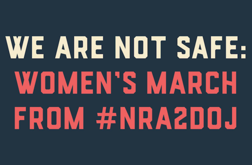 """""""We are not safe. Women's March from #NRA2DOJ."""""""