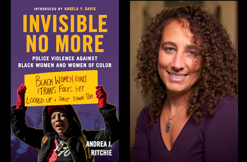 "The cover of ""Invisible No More: Police Violence Against Black Women and Women of Color"" and author Andrea J. Ritchie"