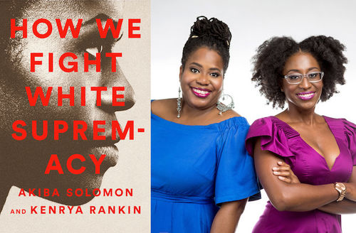 """Cover of """"How We Fight White Supremacy: A Field Guide to Black Resistance"""" and image of Akiba Solomon and Kenrya Rankin. Red type on sepia-toned background of Black woman in profile. Smiling Black women in blue and purple dresses on white background"""