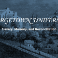 "Blue-tinted illustration of a pastoral scene with the following printed on it in white lettering: ""Georgetown Unversity: Slavery, Memory and Reconciliation"""