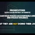 Text says: Prosecutors (also called district attorneys) can hold police accountable and end police violence. But they are not doing their job.