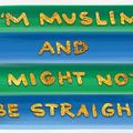 """Gold text reading """"I""""M MUSLIM AND I MIGHT NOT BE STRAIGHT"""" on green and blue paint bars on grey background with blue bar on left side"""