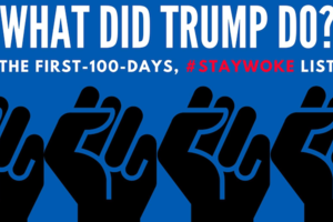 "Blue background, black fists, text reads: ""What did Trump do? The first 100 days, #StayWoke list"""
