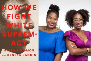 "Cover of ""How We Fight White Supremacy: A Field Guide to Black Resistance"" and image of Akiba Solomon and Kenrya Rankin. Red type on sepia-toned background of Black woman in profile. Smiling Black women in blue and purple dresses on white background"